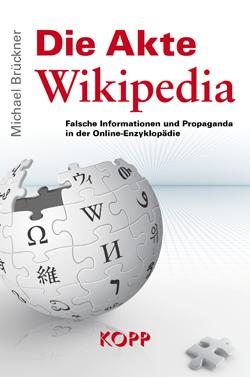 Michael Brueckner - Die Akte Wikipedia - Falsche Informationen und Propaganda in der Online-Enzyklopaedie.jpg