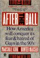 After the Ball - How America will conquer its fear & hatred of Gays in the 90s.jpg