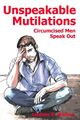 Unspeakable Mutilations - Circumcised Men Speak Out.jpg