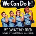 We can do it - We can get men fired with false claims of sexual harassment.jpg